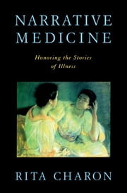 Narrative Medicine - Honoring the Stories of Illness ebook by Rita Charon