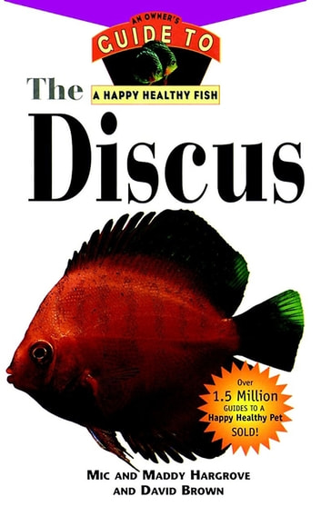 The Discus - An Owner's Guide to a Happy Healthy Fish ebook by Mic Hargrove,Maddy Hargrove,David Brown
