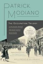 The Occupation Trilogy - La Place de l'Étoile – The Night Watch – Ring Roads ebook by Patrick Modiano