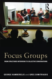 Focus Groups - From structured interviews to collective conversations ebook by George Kamberelis,Greg Dimitriadis