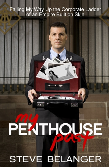 My Penthouse Past - Failing My Way Up the Corporate Ladder of an Empire Built on Skin ebook by Steve Belanger