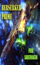 Berserker Prime ebook by Fred Saberhagen