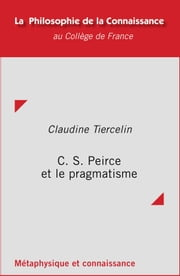 C. S. Peirce et le pragmatisme ebook by Claudine Tiercelin