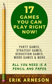 17 Games You Can Play Right Now! ebook by Erik Arneson