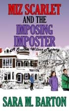 Miz Scarlet and the Imposing Imposter - A Scarlet Wilson Mystery, #1 ebook by Sara M. Barton