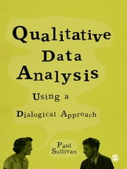 Qualitative Data Analysis Using a Dialogical Approach ebook by Dr Paul Sullivan