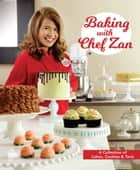 Baking with Chef Zan - Cakes, Cookies and Tarts ebook by Chef Zan