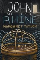 John of the Rhine ebook by Margaret R Taylor