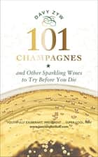 101 Champagnes - And Other Sparkling Wines to Try Before You Die ebook by