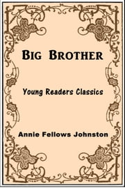 Big Brother ebook by Annie Fellows Johnston