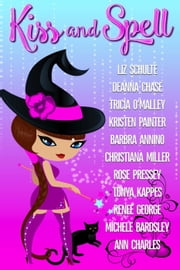 Kiss and Spell ebook by Deanna Chase,Christiana Miller,Kristen Painter,Liz Schulte,Michele Bardsley,Rose Pressey,Tonya Kappes,Tricia O'Malley,Ann Charles,Renee George,Barbra Annino