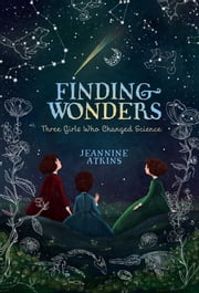 Finding Wonders - Three Girls Who Changed Science ebook by Jeannine Atkins