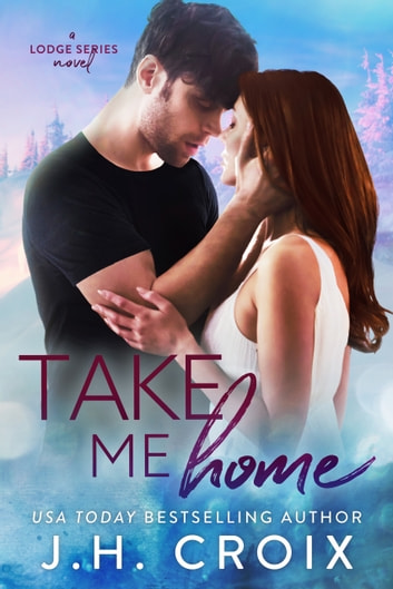 Take Me Home - A Last Frontier Lodge Novel ebook by J.H. Croix