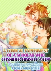 (Yaoi) A COMICAL EXPERIMENT OF OF A SCHOLAR WHO CONSIDER HIMSELF A TOP - A GUINEA PIG FOR SEX GETS A BONER WHEN BITTEN ebook by Tammy Hakoishi