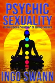 Psychic Sexuality ebook by Ingo Swann