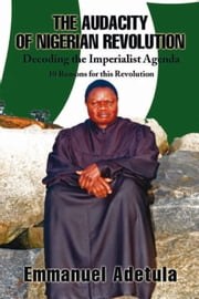 THE AUDACITY OF NIGERIAN REVOLUTION - Decoding the Imperialist Agenda ebook by Emmanuel Adetula