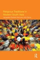 Religious Traditions in Modern South Asia ebook by Jacqueline Suthren Hirst, John Zavos