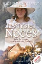 Les Tristes noces ebook by Marie-Bernadette Dupuy