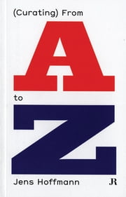 Jens Hoffmann: (Curating) From A to Z ebook by Jens Hoffman,Claire Fontaine