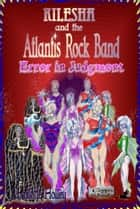 Kilesha and The Atlantis Rock Band: Error in Judgment ebook by Charlotte Holley