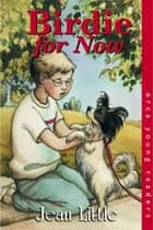 Birdie for Now ebook by Jean Little