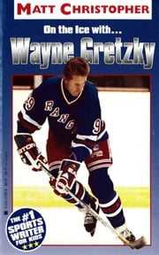 Wayne Gretzky - On the Ice With... ebook by Matt Christopher, The #1 Sports Writer for Kids