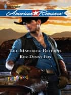 The Maverick Returns ebook by Roz Denny Fox
