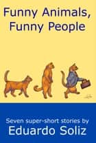 Funny Animals, Funny People ebook by Eduardo Soliz