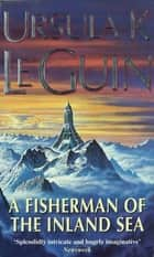 A Fisherman of the Inland Sea - Fisherman of the Inland Sea ebook by Ursula K. Le Guin