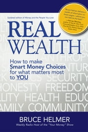 Real Wealth - How to make Smart Money Choices for what matters most to YOU ebook by Bruce Helmer