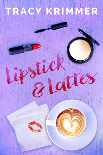 Lipstick & Lattes ebook by Tracy Krimmer