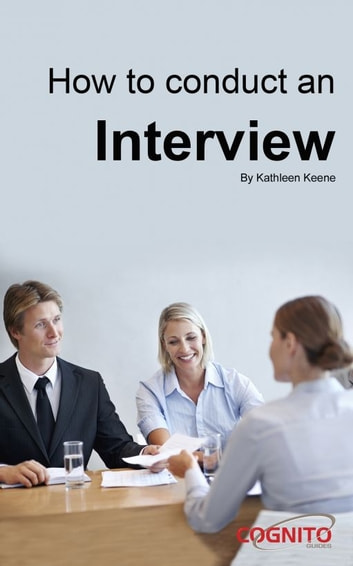 How to Conduct an Interview: Cognito Guides ebook by Kathleen Keene