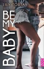 Be my baby ebook by Lily Tortay