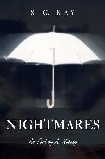 Nightmares - As Told by A. Nobody ebook by S. G. Kay