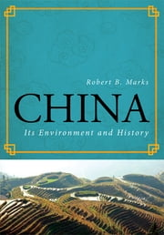 China - Its Environment and History ebook by Robert B. Marks