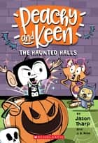 The Haunted Halls (Peachy and Keen) ebook by Jason Tharp, Jason Tharp, J. B. Rose