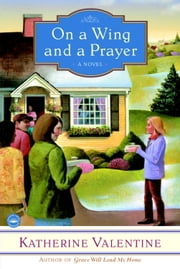 On a Wing and a Prayer ebook by Katherine Valentine