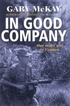 In Good Company - One man's war in Vietnam ebook by