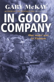 In Good Company - One man's war in Vietnam ebook by Gary McKay