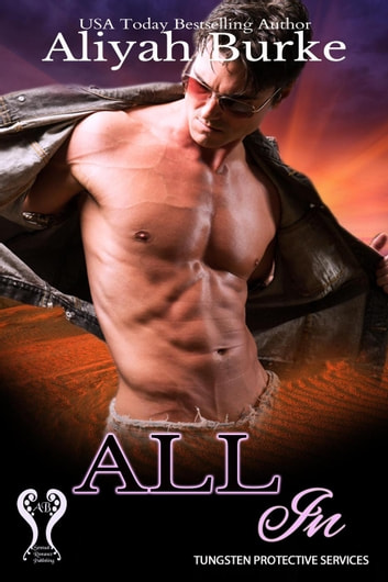 All In - Tungsten Protective Services, #2 ebook by Aliyah Burke