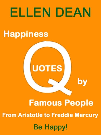 Happiness Quotes By Famous People From Aristotle To Freddie Mercury