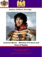 Joachim Murat - Marshal of France and King of Naples ebook by Pickle Partners Publishing,Andrew Hilliard Atteridge