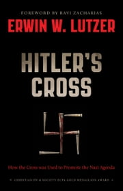 Hitler's Cross - How the Cross of Christ was used to promote the Nazi agenda ebook by Erwin W. Lutzer,Ravi Zacharias