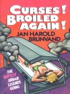 Curses! Broiled Again! ebook by Jan Harold Brunvand