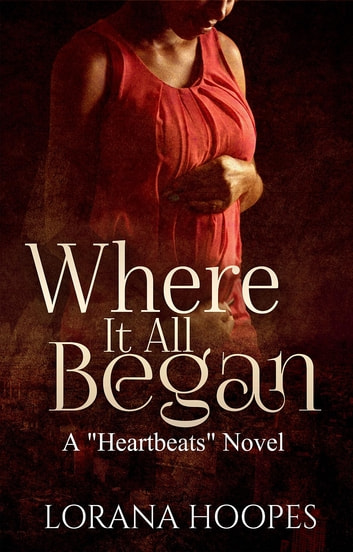 "Where It All Began - A ""Heartbeats"" Novel ebook by Lorana L Hoopes"