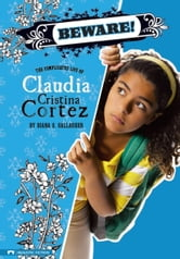 Beware!: The Complicated Life of Claudia Cristina Cortez: The Complicated Life of Claudia Cristina Cortez ebook by Gallagher, Diana G