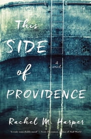 This Side of Providence - A Novel ebook by Rachel M. Harper