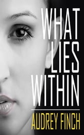 What Lies Within ebook by Audrey Finch