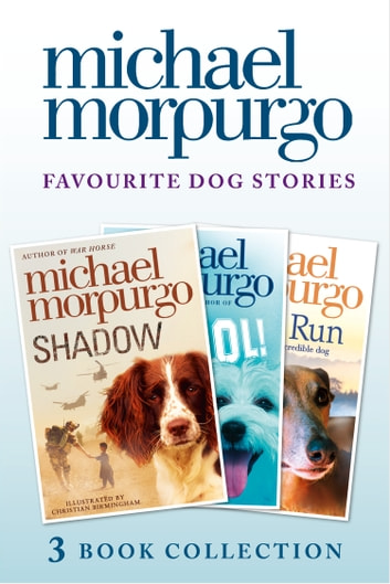 Favourite Dog Stories: Shadow, Cool! and Born to Run ebook by Michael Morpurgo