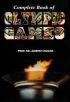 Complete Book of Olympic Games ebook by Prof. Dr. Amresh Jumar